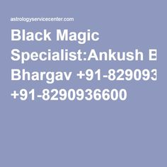 Black Magic Specialist:Ankush Bhargav +91-8290936600