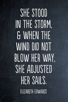 When the wind did not blow her way, she adjusted her sails // Elizabeth Edwards