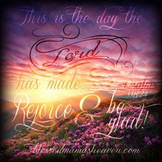 This is the day the Lord has made.... Rejoice & be glad! ~Psalms 118:24 Good morning! Have a beautifully blessed weekend ❤ www.facebook.com/blessedmamasheaven ................................. #GM #psalms #scripturepicture #TGIF #weekend #Fridaylove #rejoice #today #beglad #beblessed #blessed #thankyoulord