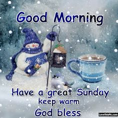 Good Morning Have A Great Sunday Keep Warm good morning sunday sunday quotes good morning quotes happy sunday sunday quote happy sunday quotes cute sunday quotes good morning sunday winter sunday quotes sunday gifs Good Morning Winter, Good Morning Happy Sunday, Good Morning My Friend, Have A Great Sunday, Good Morning Good Night, Morning Wish, Good Morning Quotes, Sunny Sunday, Sunday Pics