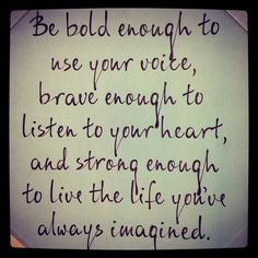 Be BOLD Be BRAVE and Be Brilliantly BEAUTIFUL