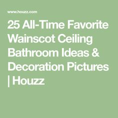 25 All-Time Favorite Wainscot Ceiling Bathroom Ideas & Decoration Pictures   Houzz