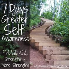 The more self awareness you develop, the stronger your start (and your finish) will be in working toward your goal. 7 Days to Greater Self-Awareness - Week #2: Strengths & More Strengths | Acorn * Oak * Forest