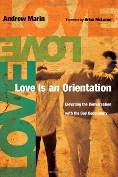 Love Is an Orientation: Elevating the Conversation with the Gay Community by Andrew Marin. $8.58. Publisher: IVP Books (March 25, 2009). Author: Andrew Marin. 205 pages