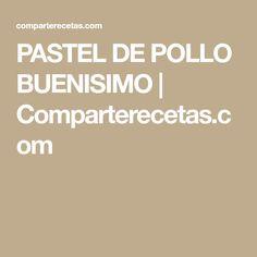 PASTEL DE POLLO BUENISIMO   Comparterecetas.com