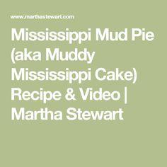 Mississippi Mud Pie (aka Muddy Mississippi Cake) Recipe & Video | Martha Stewart