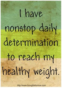 To be at my healthy weight and have a healthy body and lifestyle  Weightloss Affirmations - Daily Positive Affirmations...