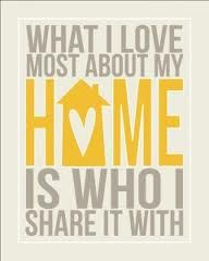 """what i love most about my home is who i share it with"""