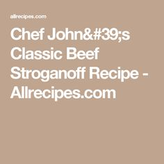 Chef John's Classic Beef Stroganoff Recipe - Allrecipes.com