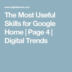 The Most Useful Skills for Google Home | Page 4 | Digital Trends