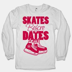 Skates Before Dates | HUMAN | T-Shirts, Tanks, Sweatshirts and Hoodies