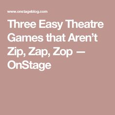 Three Easy Theatre Games that Aren't Zip, Zap, Zop — OnStage