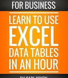 Learn To Use Excel Data Tables In An Hour: An Easy To Follow Illustrated Introduction To Excel Data Tables PDF
