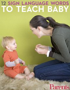 Use sign language to communicate with your baby before she starts to talk.