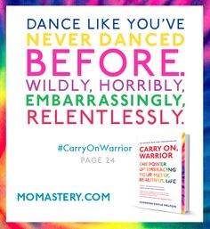 Dance like you've never danced before. Wildly, horribly, embarrassingly, relentlessly. #CarryOnWarrior