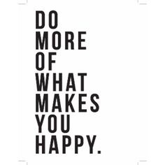 Do More Of What Makes You Happy A1 Framed Print (7,155 DOP) ❤ liked on Polyvore featuring home, home decor, wall art, words, text, phrase, quotes, saying, typography wall art and black and white home decor