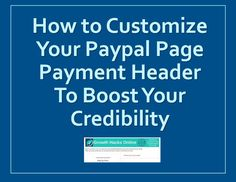 Step by Step Tutorial on How to Customize Your Paypal Page Payment Header and Logo to Boost Your Credibility