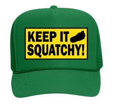 """Finding Bigfoot, """"Keep It Squatchy"""" Trucker Hat. Pick your own color or go with the hat Bobo wears on Finding Bigfoot."""