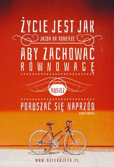 Życie jest jak jazda na rowerze, aby zachować równowagę musisz poruszać się naprzód.