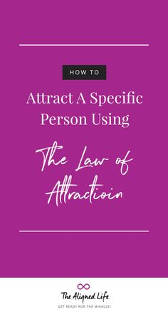 How To Attract A Specific Person With The Law of Attraction - get advice on how to manifest love & attract the person you want