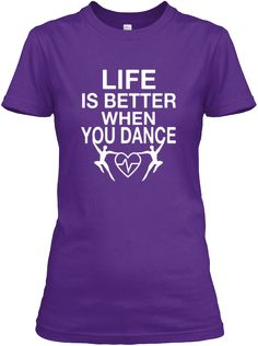 Life is better when you dance. A brand new creative & unique t-shirt.