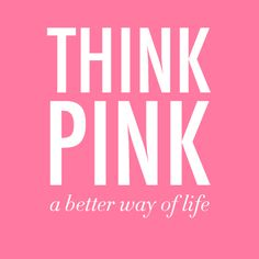 Think pink, a better way of life