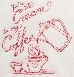 You're the Cream in My Coffee (Redwork)
