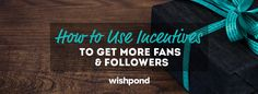 How to Use Incentives to Get More Fans & Followers