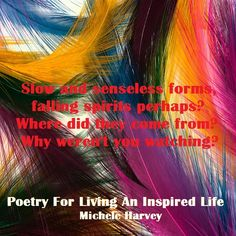 """Slow and senseless forms,/ falling spirits perhaps?/ Where did they come from?/ Why weren't you watching?/  an excerpt from, """"Had You Known,"""" a poem in the book, """"Poetry For Living An Inspired Life: Poems as Spiritual Meditation. #books #poetry"""