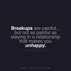 But neither are as painful as being in a relationship that is bad for you.
