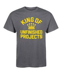 Charcoal King Of Unfinished Projects Tee - Mens Regular | zulily