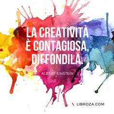 La creatività è contagiosa, diffondila. (Einstein) - Libroza.com