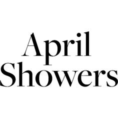 April Showers ❤ liked on Polyvore featuring text, words, backgrounds, quotes, themes / ddmmyy, phrase and saying