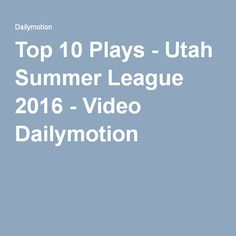 Top 10 Plays - Utah Summer League 2016 - Video Dailymotion