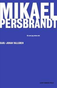 Mikael Persbrandts memoarer, skrivna av Carl-Johan Vallgren i samarbete med Mikael Persbrandt.