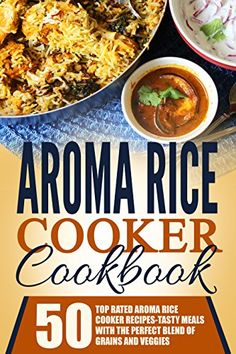 Aroma Rice Cooker Cookbook: 50 Top Rated Aroma Rice Cooker Recipes-Tasty Meals With The Perfect Blend Of Grains And Veggies by Timothy Warren Multi Cooker Recipes, Rice Cooker Recipes, Pressure Cooker Recipes, Crockpot Recipes, Slow Cooker, Cookbook Recipes, Dog Food Recipes, Cooking Recipes, Aroma Professional Rice Cooker