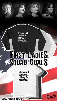 First Ladies Squad Goals https://zealo-apparel.myshopify.com/collections/feminism/products/first-ladies-squad-goals-sweatshirt | Sweatshirt & T-Shirt. Political, feminist sweater or tee featuring the names of the First Ladies of the United States.
