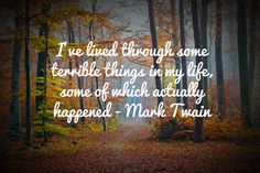 I've lived through some terrible things... - Mark Twain