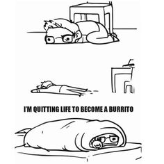 I'm Quitting My Life To Become A Burrito funny relax relaxing jokes funny quote funny quotes funny sayings joke humor funny pictures funny images