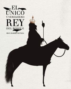IBAN BARRENETXEA. El único y verdadero rey del bosque. [Barcelona] : A Buen Paso, cop. 2013. I**