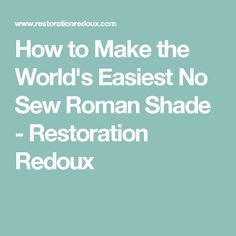 How to Make the World's Easiest No Sew Roman Shade - Restoration Redoux