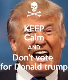 keep-calm-and-don-t-vote-for-donald-trump-3.png (600×700)