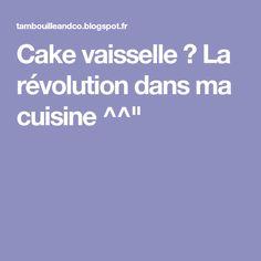 """Cake vaisselle ? La révolution dans ma cuisine ^^"""""""