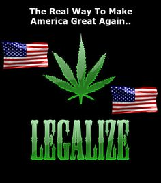 Marijuana+Legalization+Will+Make+America+Great,+Again.