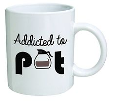 Addicted to pot coffee cup http://www.givememycoffee.net/addicted-to-pot/