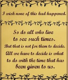 I love this quote. Quite possibly my favorite LOTR quote, that's in the movie anyways