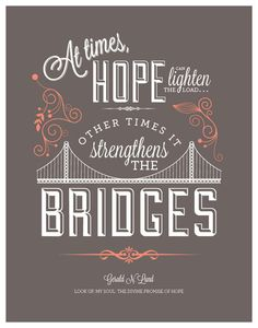 Gerald N. Lund. At times, hope can lighten the load... other times it strengthens the bridges. #quotes #quote #lds