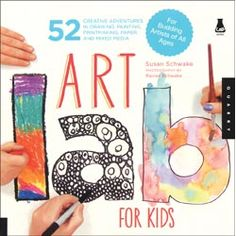 Art Lab for Kids: 52 Creative Adventures in Drawing, Painting, Printmaking, Paper, and Mixed Media-For Budding Artists of All Ages , 144 pages
