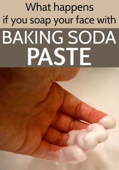 Fabulous! What happens if you soap your face with baking soda paste.