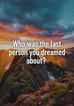 """Who was the last person you dreamed about? """